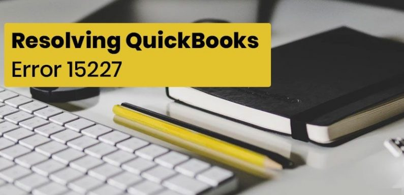 QuickBooks Error Code 15227: Fix The Payroll Updates Easily (4 Detailed Solutions)